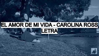 El Amor De Mi Vida - Carolina Ross (Letra)