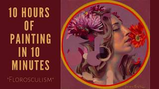"""Ten Hours Of Painting In Ten Minutes: The Making of """"Florosculism"""""""