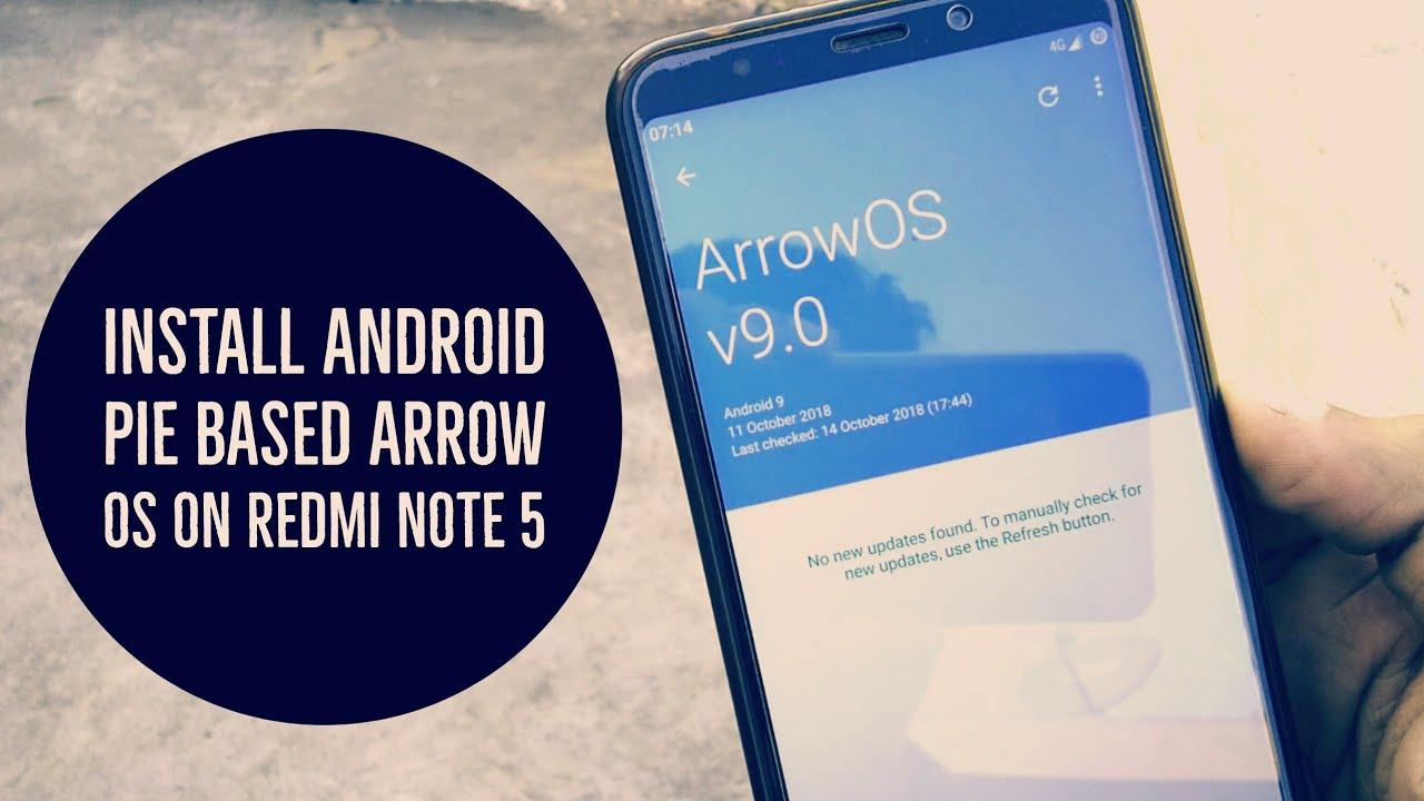 [Android 9 0 Pie] Install Arrow OS ROM on Xiaomi Redmi Note 5/Redmi 5 Plus
