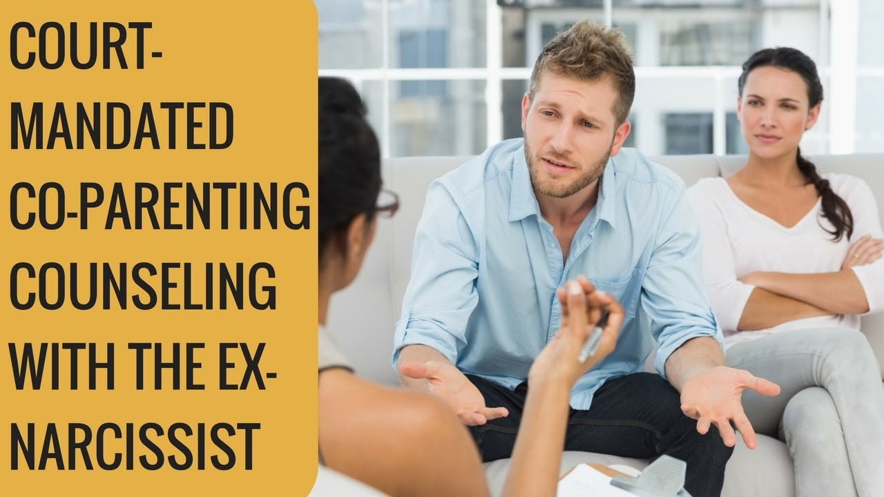 Court-Mandated Co-parenting Counseling With The Ex Narcissist