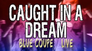 Caught In A Dream Alice Cooper Cover Blue Coupe Live