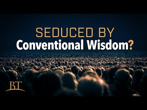 Beyond Today -- Seduced By Conventional Wisdom?