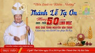 (Trực Tiếp) Thánh Lễ Tạ Ơn Mừng 50 Năm Linh Mục Đức Cha TÔMA NGUYỄN VĂN TRÂM