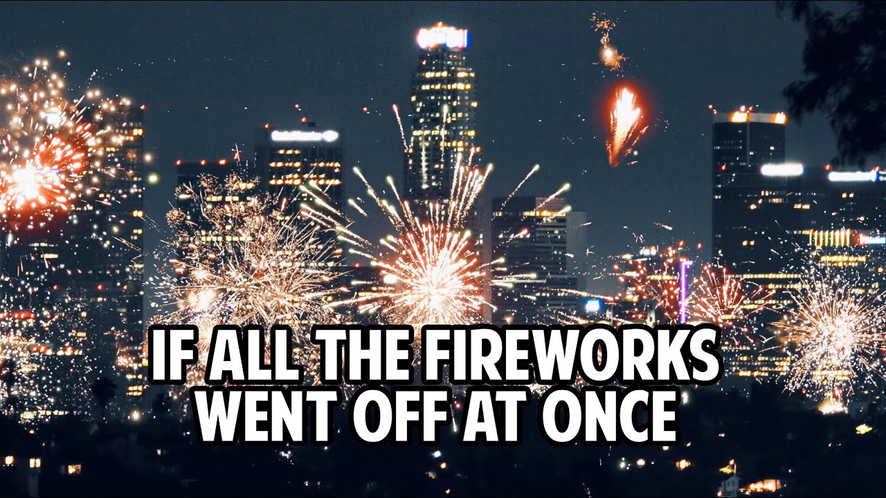 If all the fireworks went off at once!