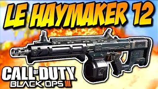Le Haymaker 12 : UN BON POMPE ? (Call of duty: Black Ops 3)