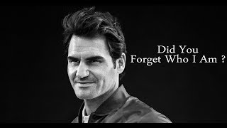 Roger Federer - Did You Forget Who I Am ? (HD)