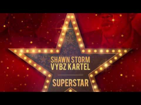 🔥 Shawn Storm Ft. Vybz Kartel - Superstar [Official Audio] March 2017