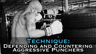 Defending and Countering Aggressive [Wild] Punchers - Muay Thai & Kickboxing
