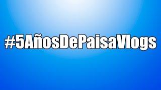 #5AñosDePaisavlogs FT MIS AMIGOS