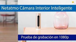 Prueba de grabación 1080p cámara interior inteligente Netatmo