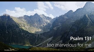 Too Marvelous For Me - Psalm 131 - 6-9-19