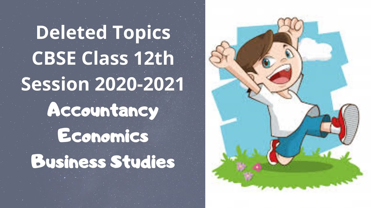 Deleted Topics for Class 12th | Session 2020-2021 | Accountancy, Economics, Business Studies |