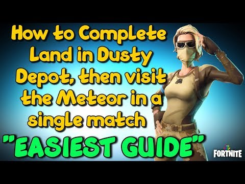 How to Land in Dusty Depot, then visit the Meteor in a single match in Easiest Way - Fortnite Guide