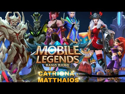 CATRIONA - MATTHAIOS ( MOBILE LEGEND VER.)
