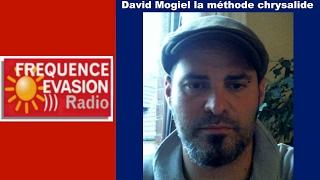 LA MÉTHODE CHRYSALIDE - David Mogiel sur Fréquence Evasion.