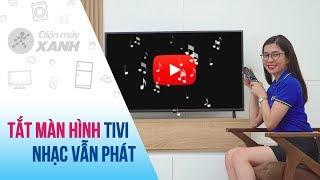 Cách tắt màn hình khi nghe nhạc YouTube trên tivi • Điện máy XANH