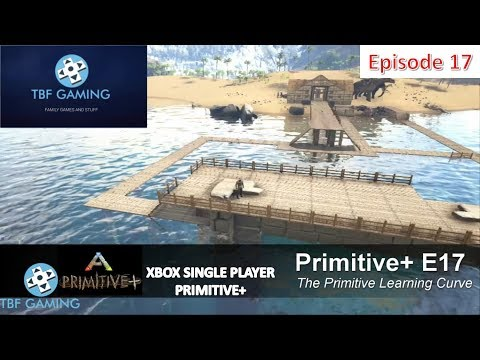 Primitive Plus E17 Some much learning about Primitive Ark Survival Evolved Xbox One