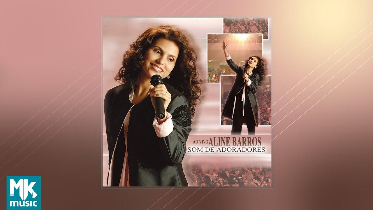 Aline Barros Som De Adoradores Cd Completo Youtube