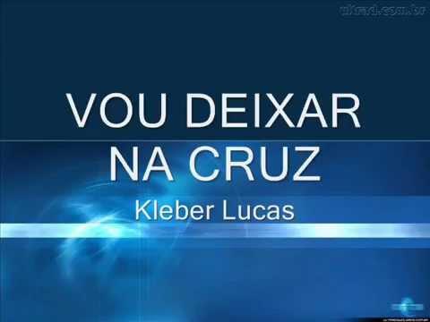 NA CRUZ LUCAS VOU BAIXAR MUSICA KLEBER DEIXAR MP3