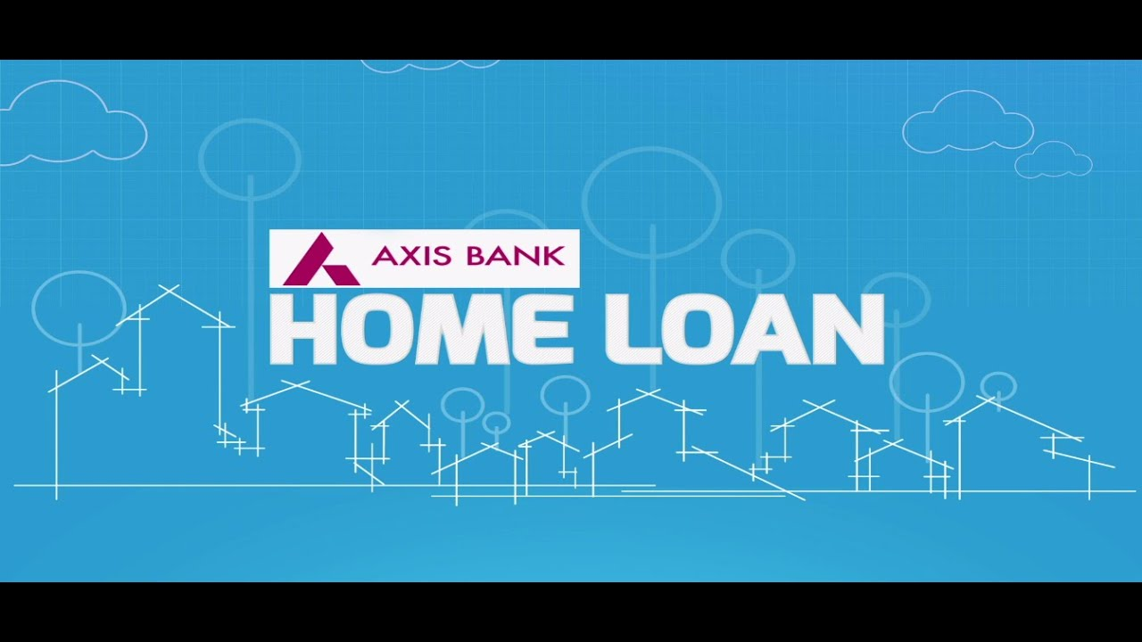 Bank Home Mortgage Rates Axis Bank Home Loan