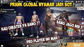 PRANK GLOBAL NYAMAR JADI BOT !! MALAH DISANGKA PRO PLAYER !! FREEFIRE