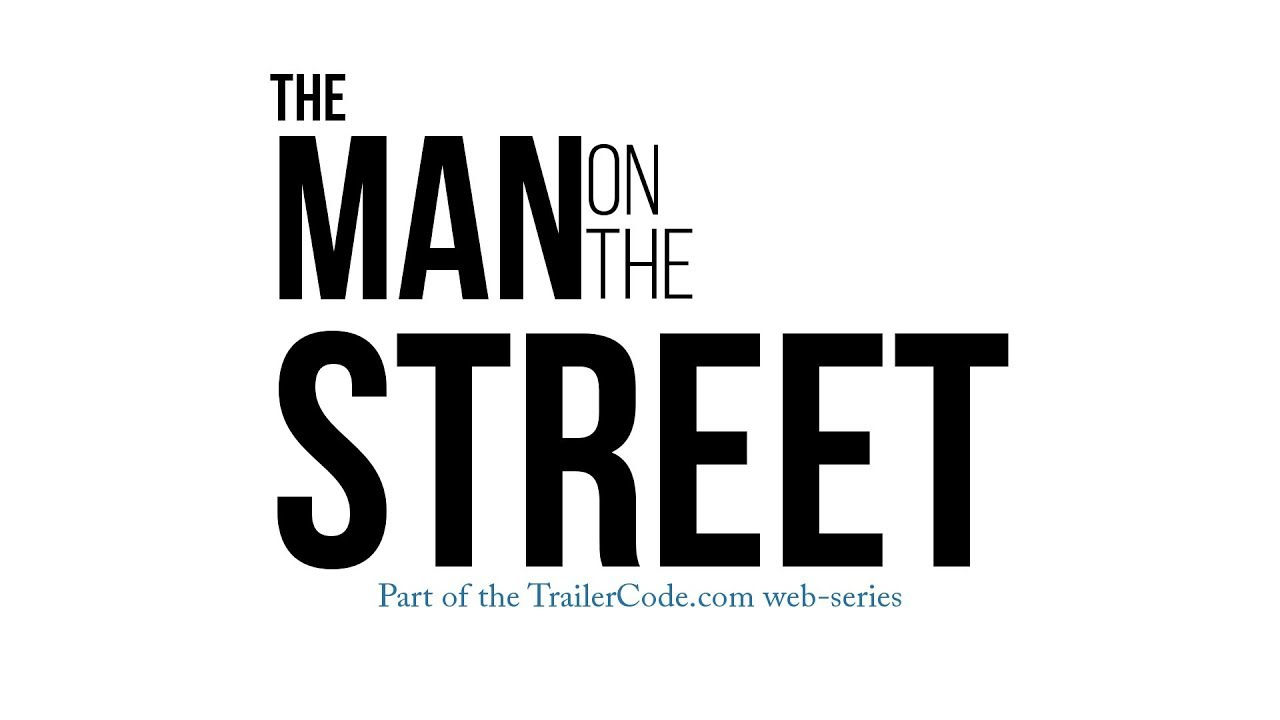 Trailer Code - Man On The Street Ep. #1