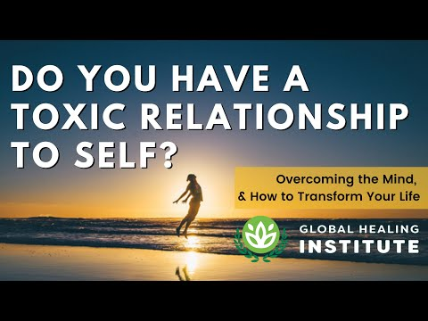 Do You Have a Toxic Relationship to Self? | Global Healing Institute | Dr. Group