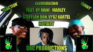 XXXTENTACION - Royalty (feat. Ky-Mani Marley, Stefflon Don & Vybz Kartel) (Audio) - REACTION