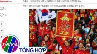THVL | Truyền thông Hàn Quốc ca ngợi HLV Park Hang-seo