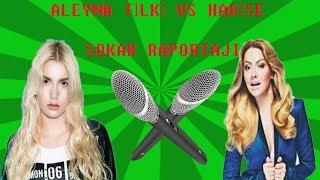 ALEYNA TİLKİ VS HADİSE / SOKAK RAPORTAJI  #1
