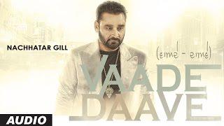 Download Hindi Video Songs - Nachhatar Gill : VAADE DAAVE Audio Song | Rupin Kahlon | Latest Punjabi Songs 2016