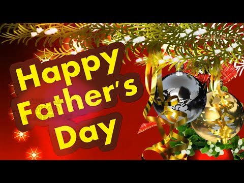 Happy Father's Day 2017, Wishes, Images, Quotes, Whatsapp, Animation (Special Video Greetings)
