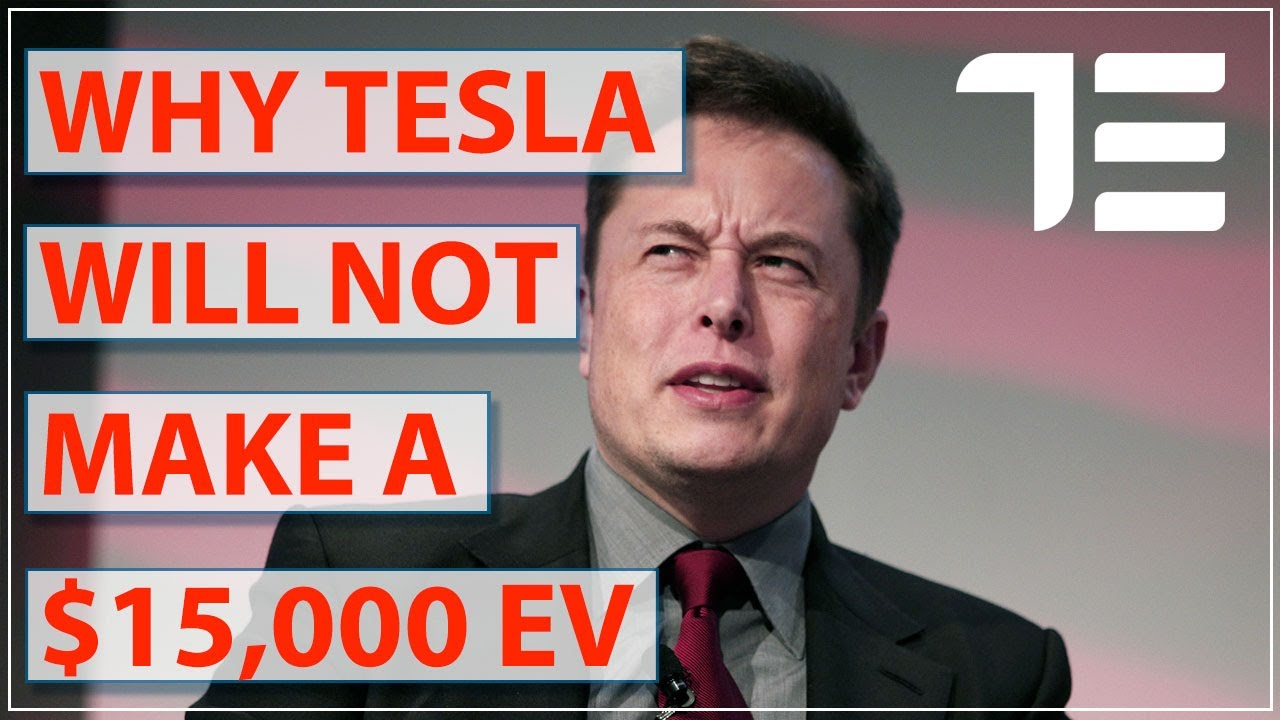 Why Tesla Will NOT make a $15,000 EV.