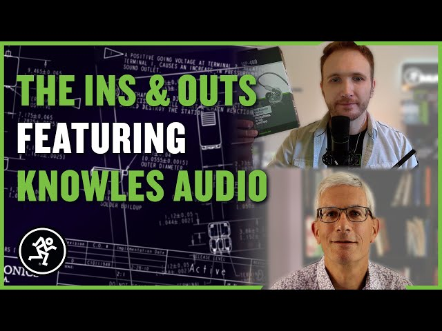 MP Series Product Spotlight - Featuring Knowles - The Ins & Outs With Mackie Episode 09