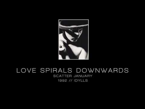 "LOVE SPIRALS DOWNWARDS - Scatter January [""Idylls"" - 1992]"