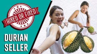 *NEW SERIES* HIRED OR FIRED: DURIAN SELLER FOR A DAY