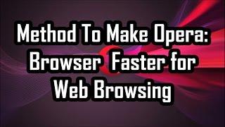 Method To Make Opera: Browser  Faster for Web Browsing