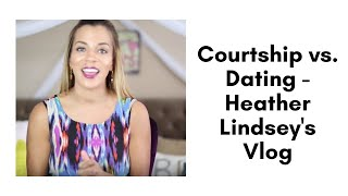 Dating vs. Courtship - Heather Lindsey