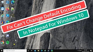 Fix Can't Change Default Encoding In Notepad For Windows 10