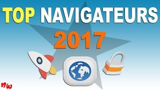 TOP NAVIGATEURS 2017 ! Rapidité, sécurité, failles...