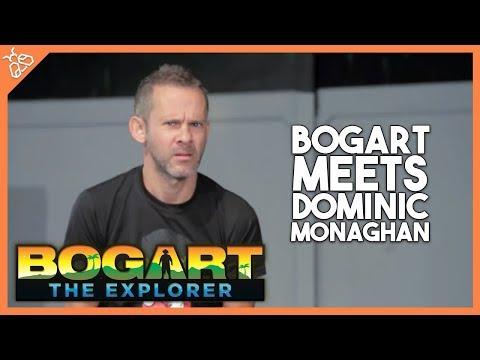 BOGART THE EXPLORER MEETS DOMINIC MONAGHAN