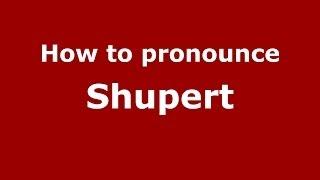 how to pronounce shupert pronouncenames com