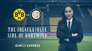 BORUSSIA DORTMUND vs INTER | THE (BLACK &) BLUE SIDE OF DORTMUND | EURO EXPRESS [SUB ENG+ITA]