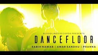 Dance Floor (Official Music ) Sabih Nawab ft. Amar Sandhu & Pranna | New Desi Music 2017