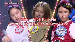 SISTAR's (씨스타) - Give It To Me Feat Trio High and Sexy Voice