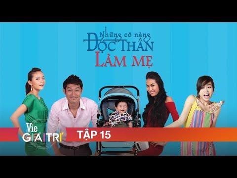 NHỮNG CÔ NÀNG ĐỘC THÂN - FULL TẬP 15 | Phim Tình Cảm Việt Nam