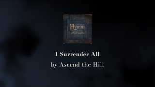 I Surrender All -  Ascend the Hill lyric video