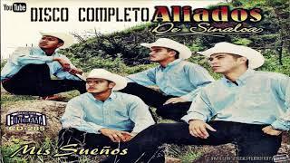 Aliados De Sinaloa .- DISCO COMPLETO [Estudio] [Album:Mis Sueños] +Link