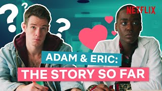 Adam & Eric: The Story So Far | Sex Education