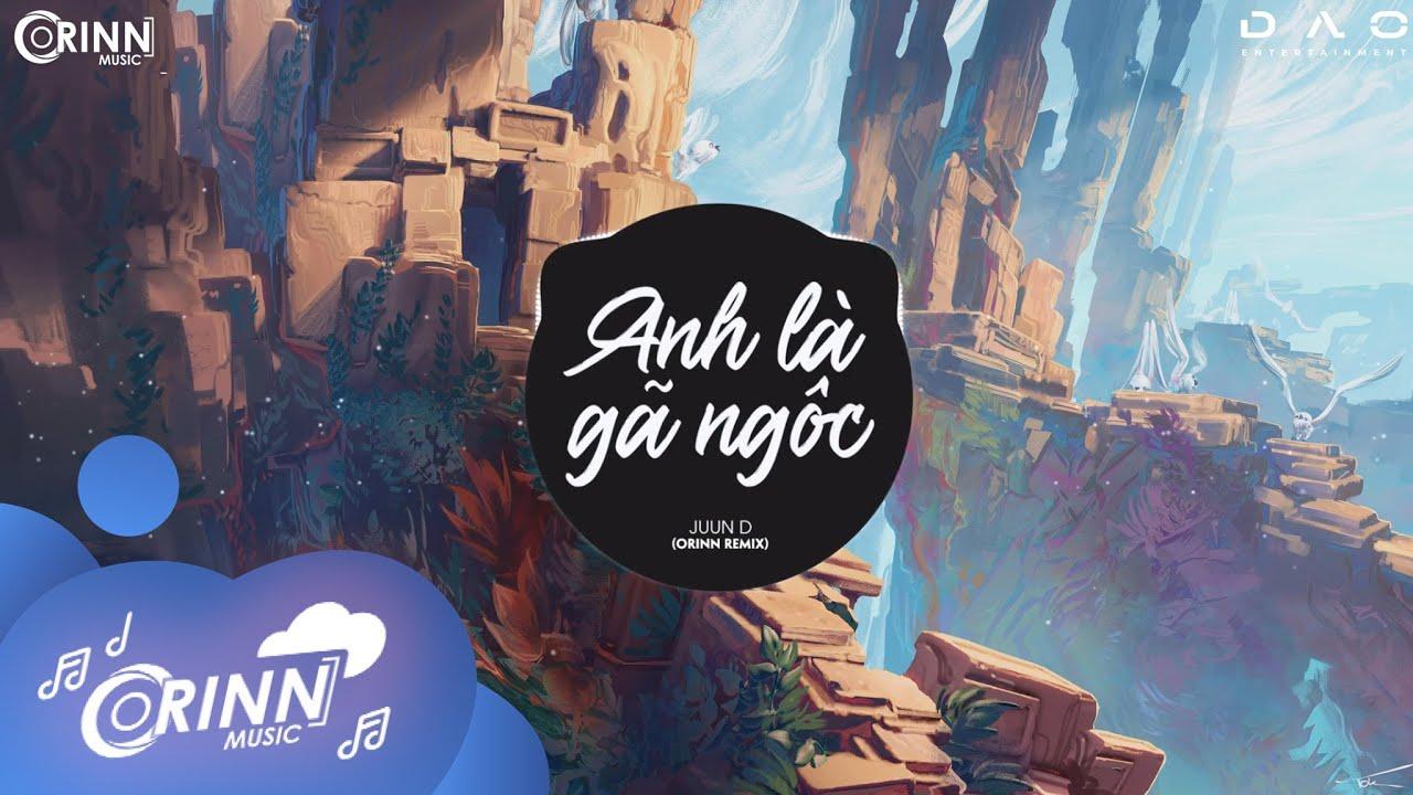 """Anh Là Gã Ngốc (Orinn Remix) - JUUN D   Nhạc Trẻ EDM Tik Tok Gây Nghiện """"Cực Phiêu"""" Hay Nhất 2020"""